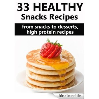 33 Healthy Snack Recipes: Healthy Low Fat, High Protein Recipes To Help You Lose Weight (English Edition) [Kindle-editie]
