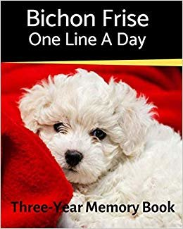 Bichon Frise - One Line a Day: A Three-Year Memory Book to Track Your Dog's Growth (A Memory a Day for Dogs)