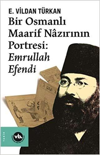 Bir Osmanlı Maarif Nazırının Portresi: Emrullah Efendi