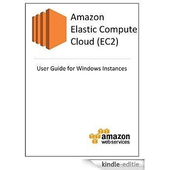 Amazon Elastic Compute Cloud (EC2) User Guide for Microsoft Windows Instances (English Edition) [Kindle-editie]