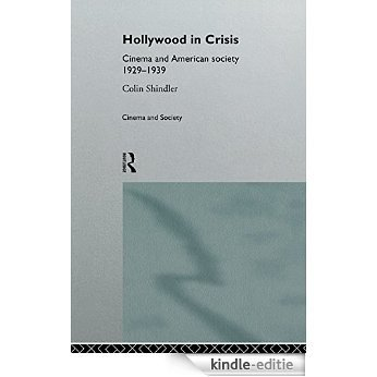 Hollywood in Crisis: Cinema and American Society 1929-1939 (Cinema and Society) [Kindle-editie]