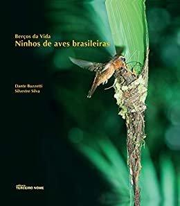 Berços da vida: Ninhos de aves brasileiras
