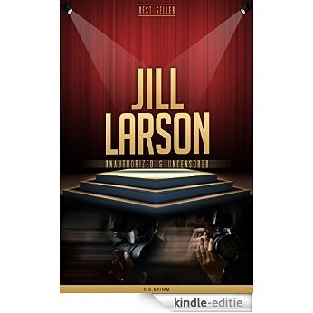 Jill Larson Unauthorized & Uncensored (All Ages Deluxe Edition with Videos) (English Edition) [Kindle-editie]