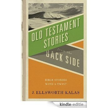 Old Testament Stories from the Back Side: Bible Stories with a Twist [Kindle-editie]