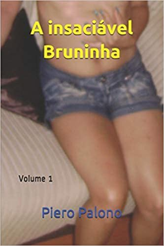 A insaciável Bruninha: Volume 1