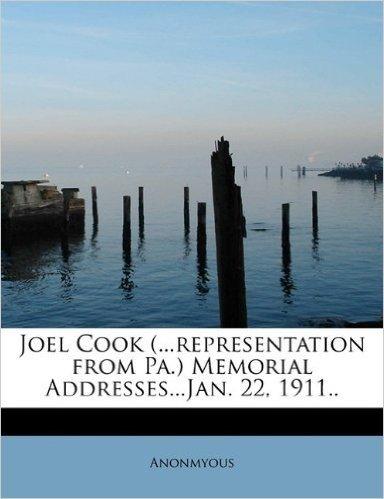 Joel Cook (...Representation from Pa.) Memorial Addresses...Jan. 22, 1911..
