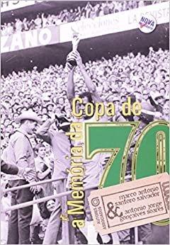 A Memória da Copa de 70: Esquecimentos e Lembranças do Futebol na Construção de Identidade Nacional