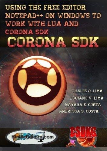 CORONA SDK - Using the free editor Notepad++ on Windows to work with LUA and CORONA SDK. (.mobi) (English Edition)