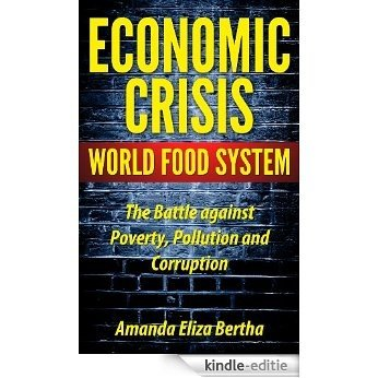 Economic Crisis: World Food System - The Battle against Poverty, Pollution and Corruption (English Edition) [Kindle-editie]