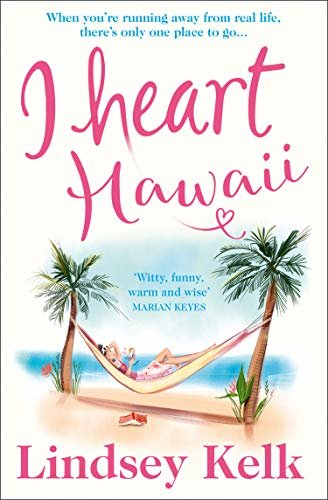 I Heart Hawaii: Escape with the funniest and most fabulous romcom of summer 2019 (I Heart Series, Book 8) (English Edition)