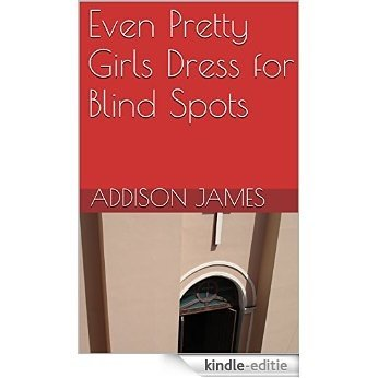 Even Pretty Girls Dress for Blind Spots (English Edition) [Kindle-editie]