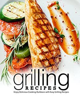 Grilling Recipes: Enjoy Delicious Cooking Outdoors with Easy Grilling Recipes (2nd Edition) (English Edition)