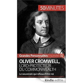 Oliver Cromwell, lord-protecteur du Commonwealth: Le souverain qui refusa d'être roi (Grandes Personnalités t. 32) (French Edition) [Kindle-editie]