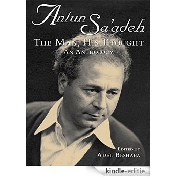 Antun Sa'adeh: The Man, His Thought: an Anthology [Kindle-editie]