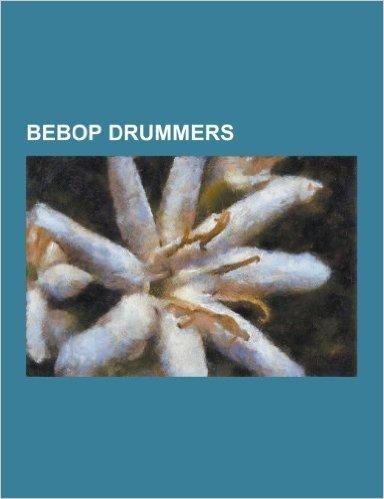 Bebop Drummers: Art Blakey, Art Taylor, Buddy Rich, Clifford Jarvis, Denzil Best, Ed Shaughnessy, Ed Thigpen, Henry Adler, J. C. Heard
