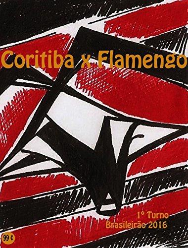 Coritiba x Flamengo: Brasileirão 2016/1º Turno (Campanha do Clube de Regatas do Flamengo no Campeonato Brasileiro 2016 Série A Livro 17)