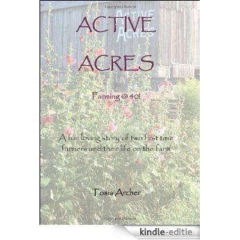 Active Acres: Farming @ 40!: A fun loving story of two first time farmers and their life on the          farm: Farming @ 40! - A Fun Loving Story of Two First Time Farmers and Their Life on the Farm [Kindle-editie]