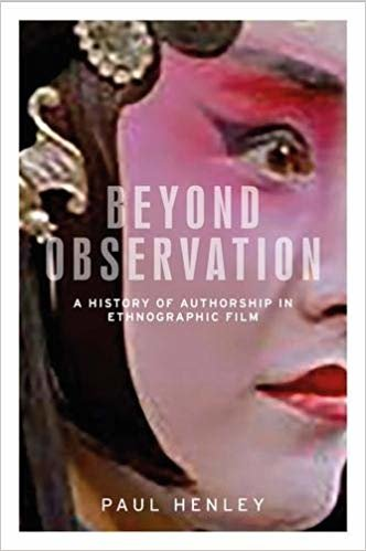 Beyond Observation: A History of Authorship in Ethnographic Film (Anthropology, Creative Practice and Ethnography)