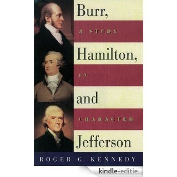 Burr, Hamilton, and Jefferson: A Study in Character [Kindle-editie]