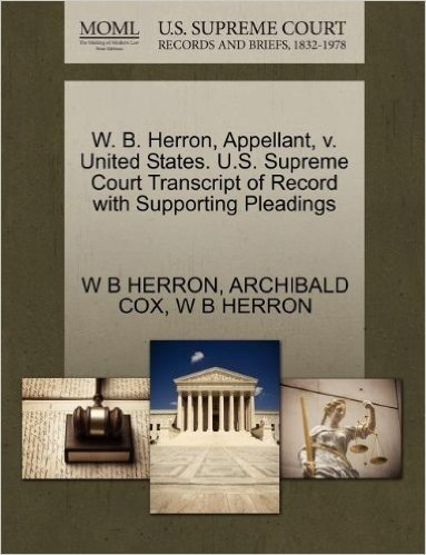 W. B. Herron, Appellant, V. United States. U.S. Supreme Court Transcript of Record with Supporting Pleadings