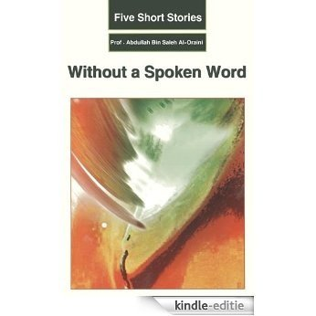 Five Short Stories: Without a Spoken Word (A series of stories of Islamic literature: Without a Spoken Word) (English Edition) [Kindle-editie]