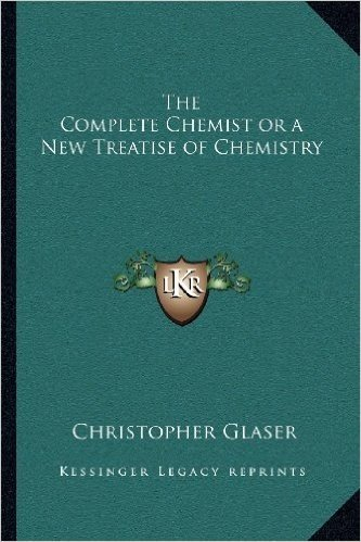 The Complete Chemist or a New Treatise of Chemistry