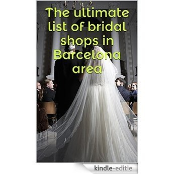 The ultimate list of bridal shops in Barcelona area (English Edition) [Print Replica] [Kindle-editie]