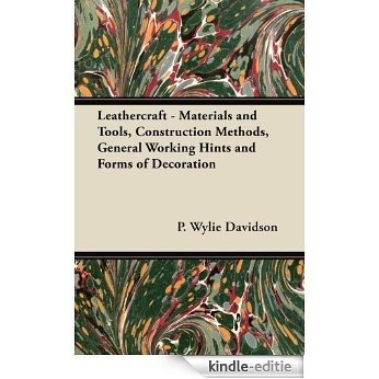 Leathercraft - Materials and Tools, Construction Methods, General Working Hints and Forms of Decoration [Kindle-editie]