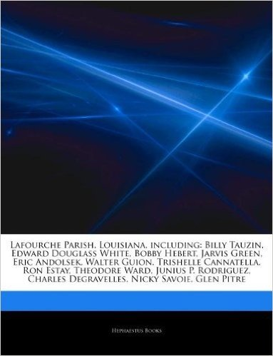 Articles on Lafourche Parish, Louisiana, Including: Billy Tauzin, Edward Douglass White, Bobby Hebert, Jarvis Green, Eric Andolsek, Walter Guion, Tris