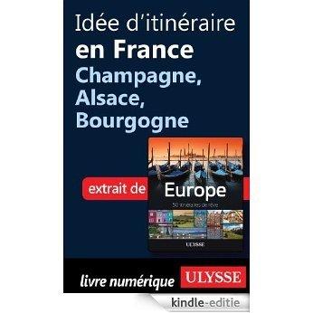 Idée d'itinéraire en France - Champagne, Alsace, Bourgogne [Kindle-editie]