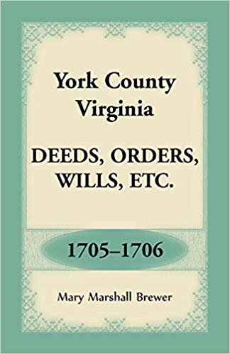 York County, Virginia Deeds, Orders, Wills, Etc., 1705-1706