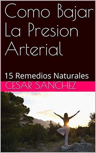 Como Bajar La Presion Arterial: 15 Remedios Naturales
