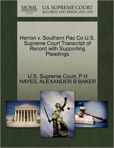 Herron V. Southern Pac Co U.S. Supreme Court Transcript of Record with Supporting Pleadings