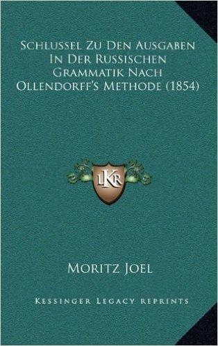 Schlussel Zu Den Ausgaben in Der Russischen Grammatik Nach Ollendorff's Methode (1854)