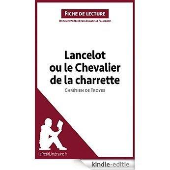 Lancelot ou le Chevalier de la charrette de Chrétien de Troyes (Fiche de lecture): Résumé complet et analyse détaillée de l'oeuvre (French Edition) [Kindle-editie]