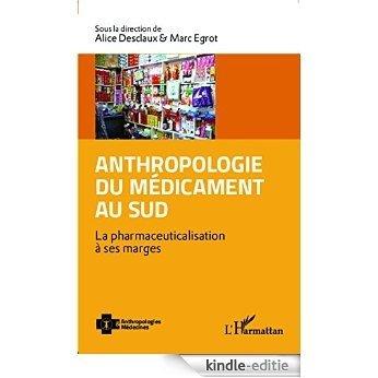 Anthropologie du médicament au Sud: La pharmaceuticalisation à ses marges (Anthropologies & Médecines) [Kindle-editie]