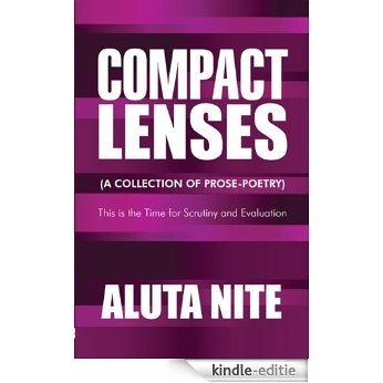 Compact Lenses: (A Collection of Prose-Poetry): This is the Time for Scrutiny and Evaluation (English Edition) [Kindle-editie]