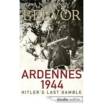 Ardennes 1944: Hitler's Last Gamble [Kindle-editie]