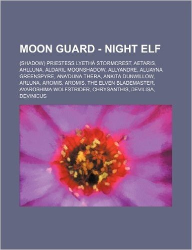 Moon Guard - Night Elf: (Shadow) Priestess Lyetha Stormcrest, Aetaris, Ahlluna, Aldaril Moonshadow, Allyandre, Aluayna Greenspyre, Ana'duna Th