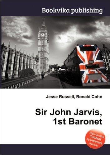Sir John Jarvis, 1st Baronet