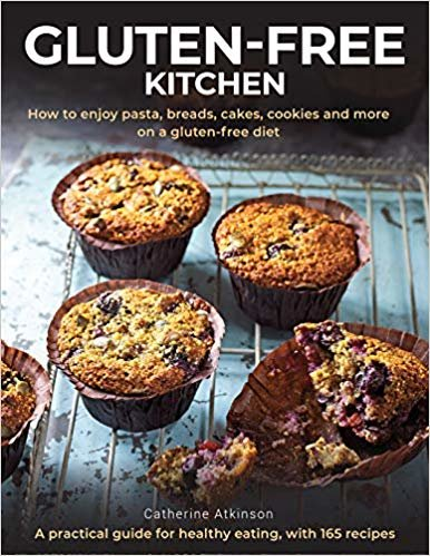 Gluten-Free Kitchen: How to Enjoy Pasta, Breads, Cakes, Cookies and More on a Gluten-Free Diet; A Practical Guide for Healthy Eating with 1
