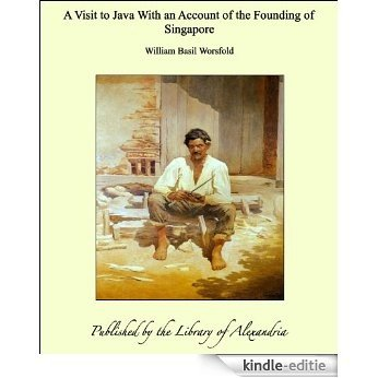 A Visit to Java With an Account of the Founding of Singapore [Kindle-editie]
