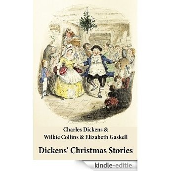 Dickens' Christmas Stories (20 original stories as published between the years 1850 and 1867 in collaboration with Wilkie Collins and others in Dickens' own Magazines) [Kindle-editie]