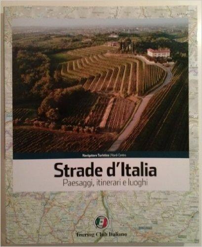 Strade d'Italia Paesaggi, itinerari e luoghi, Nord-Centro