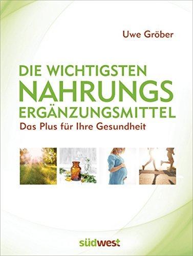 Die wichtigsten Nahrungsergänzungsmittel: Das Plus für Ihre Gesundheit (German Edition)