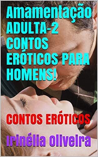 Amamentação ADULTA-2 CONTOS ERÓTICOS PARA HOMENS!: CONTOS ERÓTICOS (Amamentação ADULTA CONTOS ERÓTICOS PARA HOMENS!)