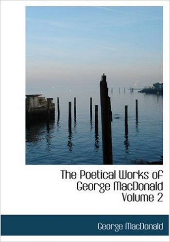 The Poetical Works of George MacDonald