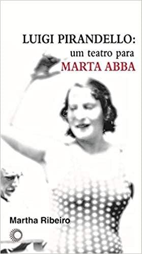 Luigi Pirandello: um teatro para Marta Abba