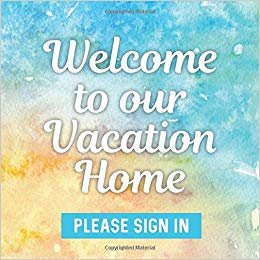 "Welcome to our Vacation Home: Beautiful Watercolor Vacation Rental Guest Book - 197 Guest Entry Pages with Prompts - 8.25"" x 8.25"" Large Guestbook"