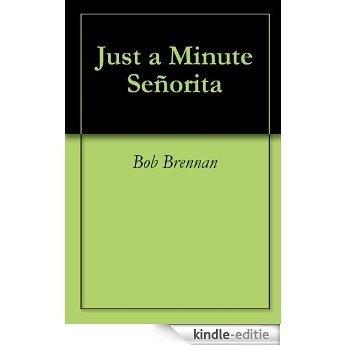 Just a Minute Señorita (English Edition) [Kindle-editie]